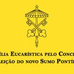 Vigília Eucarística pelo Conclave e eleição do novo Papa